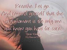 """Breathe. Let go"" quote via www.Facebook.com/MyRenewedMind"