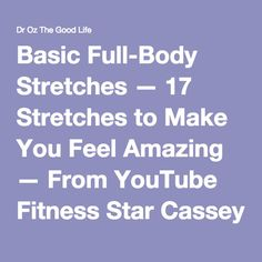 Basic Full-Body Stretches — 17 Stretches to Make You Feel Amazing — From YouTube Fitness Star Cassey Ho