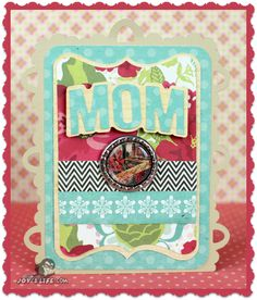 Here's a great card for Mom for Mother's Day or her birthday or just to say hi or just because!  What ever you want it to say inside is up to you!  Card is from CARDS FOR MOMS SVG KIT.   Joy did a wonderful job!  Check out her video to see her make this card and how to flatten a bottle cap in a Cuttlebug so you can use it as an embellishment!  How cool is that!  Here:  http://joyslife.com/52-episode-3/