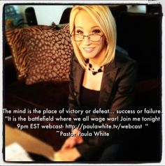 ''The mind is the place of victory or defeat… success or failure. It is the battlefield where we all wage war! Join me tonight 9pm EST webcast- http://paulawhite.tv/webcast '' ~ Pastor Paula White https://estore.paulawhite.org/shop/power-of-your-thoughts-package/
