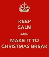 """Keep Calm and Make It To Christmas Break"" #Christmas #humor"