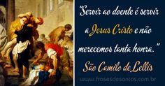 """""""Servir ao doente é servir a Jesus Cristo e não merecemos tanta honra."""" São Camilo de Lellis #sãocamilodelellis"""