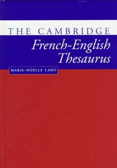 The Cambridge French-English thesaurus / Marie-Noëlle Lamy ; advisory editor, Richard Towell