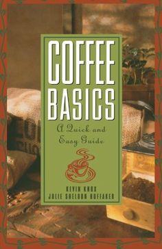 Coffee Basics: A Quick and Easy Guide by Julie S Huffaker et al., http://www.amazon.com/dp/0471136174/ref=cm_sw_r_pi_dp_HNQOtb15KYCG4