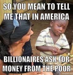 Billionaires ask money from the poor?