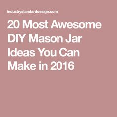 20 Most Awesome DIY Mason Jar Ideas You Can Make in 2016