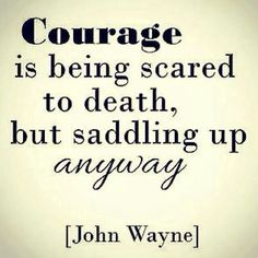 Courage.......