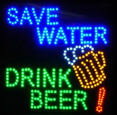Save Water Drink Beer in Neon Game Themes, Drink Beer, Chris Young, Country Artists, Save Water, Bar Signs, The Funny, Hate, Alcohol