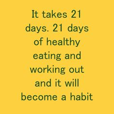 It takes 21 days. 21 days of healthy eating and working out and it will become a habit Habit Quotes, 21 Days, How To Become, Healthy Eating, Take That, Workout, Hot, Eating Healthy, Healthy Diet Foods