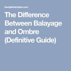 The Difference Between Balayage and Ombre (Definitive Guide)