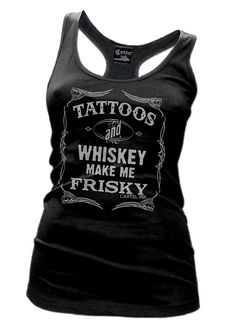 Tattoos and Whiskey Make Me Frisky Racer Back Tank  Ink Inked Tattoo http://www.inkedboutique.com