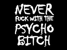 Never Fuck With a Psycho Bitch Photo: Funny Advice. Bitch Quotes, Badass Quotes, Funny Quotes, Funny Pics, Drug Quotes, Funny Stuff, Sarcastic Quotes, Favorite Words, My Favorite Music