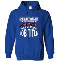 Nurse Only Because Super Woman Is Not An Actual Job Tit - #gift ideas #cool gift. HURRY => https://www.sunfrog.com/States/Nurse-Only-Because-Super-Woman-Is-Not-An-Actual-Job-Title-bybvzniceh-RoyalBlue-57910772-Hoodie.html?68278