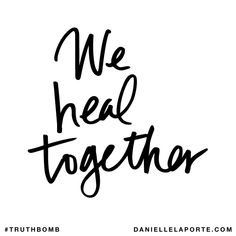 We heal together. Subscribe: DanielleLaPorte.com #Truthbomb #Words #Quotes