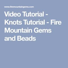 Video Tutorial - Knots Tutorial - Fire Mountain Gems and Beads