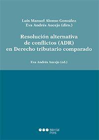 Resolución alternativa de conflictos (ADR) y derecho tributario comparado / Luis Manuel Alonso González. - 2017.