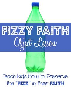 "Fizzy Faith Bottlecap Object Lesson- teaches kids how to preserve the ""fizz"" in their faith."