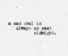 """""""A sad soul is always up past midnight"""""""
