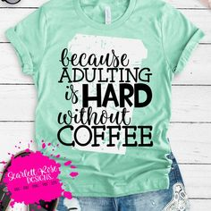Adulting is Hard Svg Coffee Svg distressed Funny Sayings Svg Mom Svg Not Today Funny Quote Svg Funny Svg cut file Mom shirt design - Funny Shirt Sayings - Ideas of Funny Shirt Sayings - Adulting is Hard Svg Coffee Svg distressed Funny Sayings Vinyl Shirts, Mom Shirts, Cute Shirts, Funny Shirts, Funny Shirt Sayings, T Shirts With Sayings, Funny Quotes, Mom Sayings, Coffee Sayings