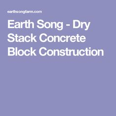 Earth Song - Dry Stack Concrete Block Construction