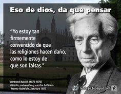 """... """"Yo estoy tan firmemente convencido de que las religiones hacen daño, como lo estoy de que son falsas"""". Bertrand Russell (1872-1970), filósofo, matemático y escritor británico, Premio Nobel de Literatura 1950."""