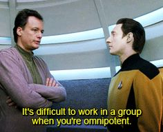 It's difficult to work in a group when you're omnipotent.