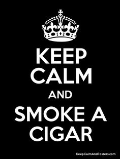 Cigars... Keeping people calm since back in the day!