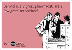 Behind every great pharmacist...are a few great technicians!