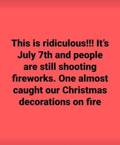This is ridiculous! It's July and people are still shooting fireworks. One almost caught our Christmas decorations on fire. Funny Images, Funny Pictures, Funny Pics, Funny Christian Memes, Funny Jokes, Hilarious, Card Sayings, Funny Picture Quotes, Funny Thoughts