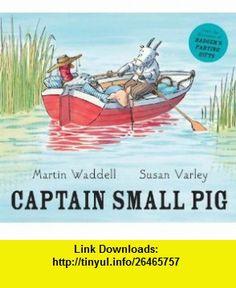 Captain Small Pig (9781842707043) Martin Waddell, Susan Varley , ISBN-10: 1842707043  , ISBN-13: 978-1842707043 ,  , tutorials , pdf , ebook , torrent , downloads , rapidshare , filesonic , hotfile , megaupload , fileserve