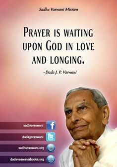 Prayer is waiting upon God in love and longing. -Dada J.P Vaswani #dadajpvaswani #quotes