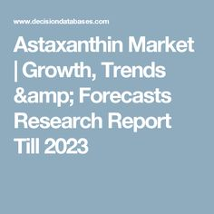 Astaxanthin Market | Growth, Trends & Forecasts Research Report Till 2023
