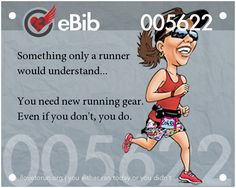 Something only a runner would understand... You need new running gear. Even if you don't, you do.