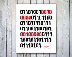 """I Love You"" in Binary Code. A great gift idea for software programmers on Valentine's Day. Other geek prints and cards also available in this Etsy shop."