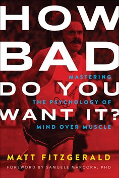 Encore -- How bad do you want it? : mastering the psychology of mind over muscle / Matt Fitzgerald ; foreword by Samuele Marcora, PhD. Self Conscious, Ebook Pdf, Courses, Physical Fitness, Men's Fitness, Book Lists, Reading Lists, Professor, Books To Read
