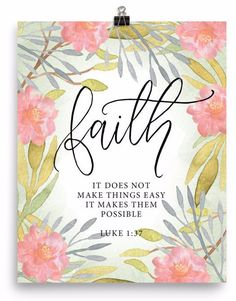 "Faith quote: ""It does not make things easy it makes them possible."" Luke 1:37 Museum-quality posters made on thick, durable, matte paper. A statement in any room. These puppies are printed on archival"