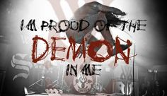 """I'm proud of the demon in me."" - While She Sleeps"