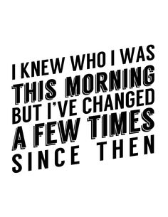 I knew who I was this morning, but I've changed a few times since then | Free Quote Printable
