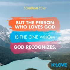 But the person who loves God is the one whom God recognizes. –1 Corinthians 8:3 NLT #VerseOfTheDay #Scripture