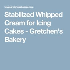 Stabilized Whipped Cream for Icing Cakes - Gretchen's Bakery