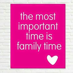 Family time is the most important