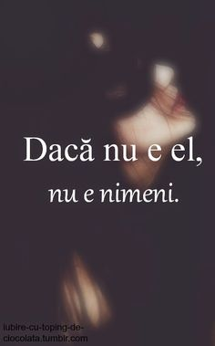 Daca nu e el, nu e nimeni. Motivational Words, Inspirational Quotes, Let Me Down, My Only Love, Totally Me, Deep Love, Wise Words, Positive Quotes, Texts
