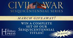 Enter to win a complete set of History Press Civil War Sesquicentennial titles (40 books). https://www.facebook.com/pages/The-History-Press/34357578499?sk=app_28134323652