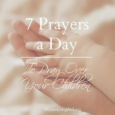 7 Prayers a Day to Pray Over Your Children