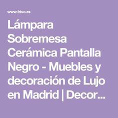 Lámpara Sobremesa Cerámica Pantalla Negro - Muebles y decoración de Lujo en Madrid | Decoradores online | Friso Decoración