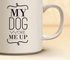 My Dog Woke Me Up Typography Good Morning Mug | Graphic Coffee Cup | Cup with Words | Black and White Cups | Coffee Lovers | Dog Lovers