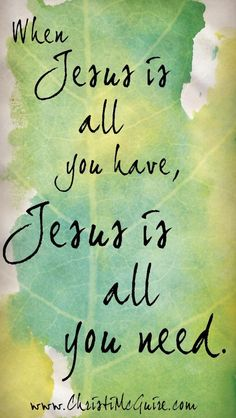 """Great lesson on perspective! """"Sometimes when you have nothing, you discover that you have it all because you have Jesus. And when all you have is Jesus, Jesus is all you need.:"""