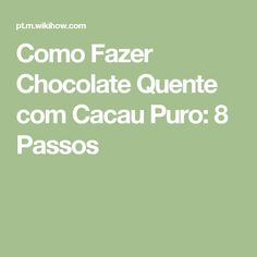 Como Fazer Chocolate Quente com Cacau Puro: 8 Passos