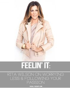 Rita Wilson On Worrying Less & Following Your Passion