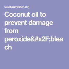 Coconut oil to prevent damage from peroxide/bleach